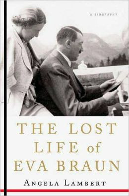 The Lost Life of Eva Braun---by Angela Lambert (St. Martin's Press, 2006)