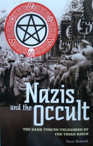 Nazis and the Occult: The dark forces unleashed by the Third Reich ----- by Paul Roland (Arcturus, 2012) [Photograph by Edith-Mary Smith]