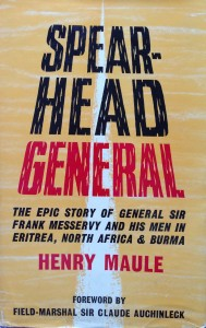 Spearhead General: The epic story of General Sir Frank Messervy and his men in Eritrea, North Africa & Burma ----- by Henry Maule (Odhams Press, 1961) [Photograph by Edith-Mary Smith]