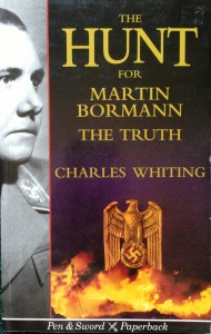 The Hunt for Martin Bormann: The Truth  --- by Charles Whiting (Leo Cooper, London, 1996) [Photograph by Edith-Mary Smith]