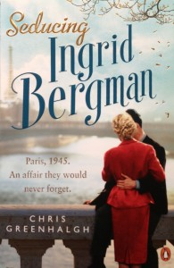 Seducing Ingrid Bergman --- by Chris Greenhalgh (Penguin, 2012) [Photograph by Edith-Mary Smith]