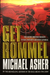 Get Rommel: The Secret British Mission to Kill Hitler's Greatest General-----by Michael Asher (Weidenfeld & Nicolson, 2004) [Photograph by Edith-Mary Smith]