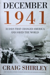 December 1941: 31 Days That Changed America And Saved The World-----by Craig Shirley (Thomas Nelson, 2011) [Photograph by Edith-Mary Smith]