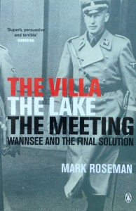 The Villa, the Lake, the Meeting: Wannsee and the Final Solution-----by Mark Roseman (Penguin, 2002) [Photograph by Edith-Mary Smith]
