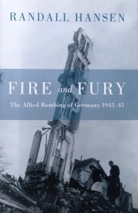 Fire and Fury: The Allied Bombing of Germany ----- by Randall Hansen (Doubleday Canada, 2008) [Photograph by Edith-Mary Smith]