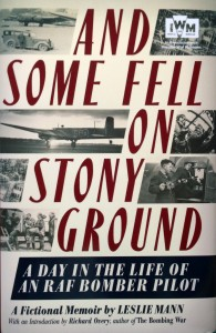 And Some Fell on Stony Ground: A Day in the Life of an RAF Bomber Pilot, A Fictional Memoir by Leslie Mann (Icon Books in Association with Imperial War Museums, 2014) [Photograph by Edith-Mary Smith]