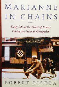 Marianne in Chains: Daily Life in the Heart of France During the German Occupation-----by Robert Gildea (Metropolitan Books, Henry Holt and Company, NY, 2002) [Photograph by Edith-Mary Smith]