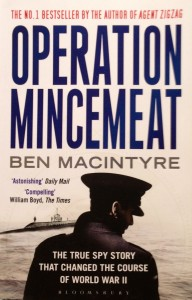 Operation Mincemeat-----by Ben Macintyre (Bloomsbury, 2010) [Photograph by Edith-Mary Smith]