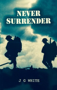 Never Surrender --- by J.G. White (Austin Macauley, London, 2016) [Photograph by Edith-Mary Smith]