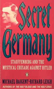Secret Germany: Stauffenberg and the Mystical Crusade against Hitler ----- by Michael Baigent and Richard Leigh (Penguin, 1995) [Photograph by Edith-Mary Smith]